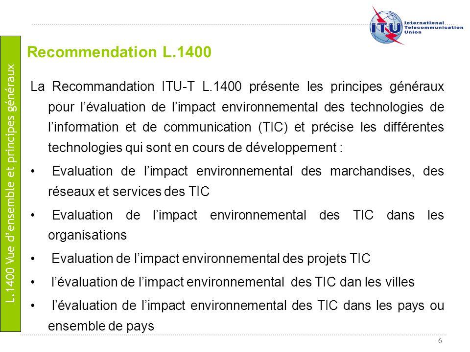 6 Recommendation L.1400 La Recommandation ITU-T L.1400 présente les principes généraux pour lévaluation de limpact environnemental des technologies de