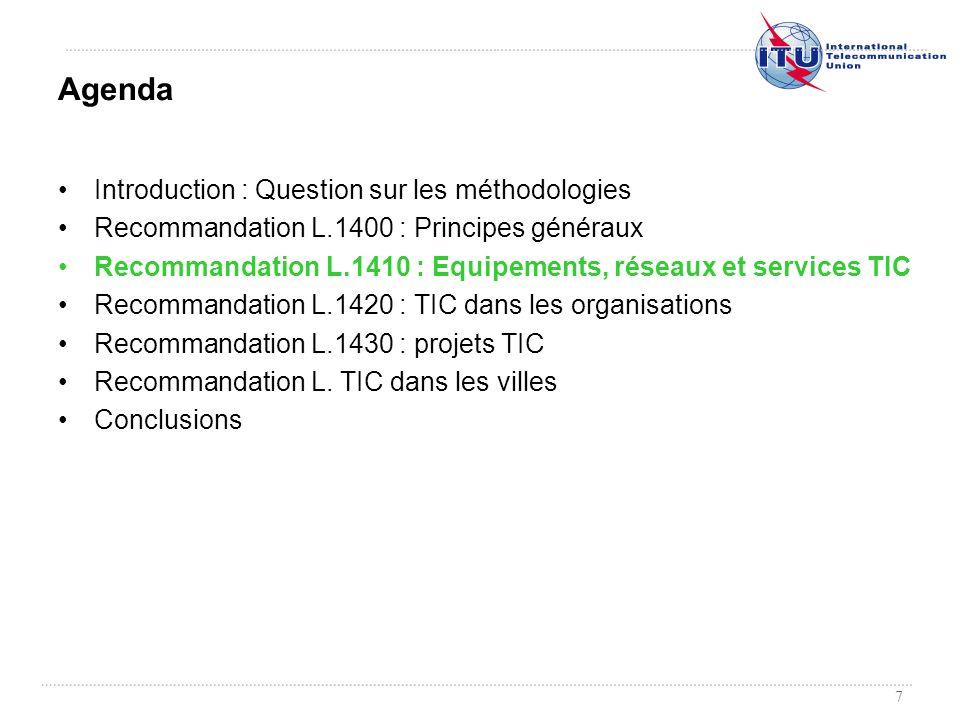 7 Introduction : Question sur les méthodologies Recommandation L.1400 : Principes généraux Recommandation L.1410 : Equipements, réseaux et services TI