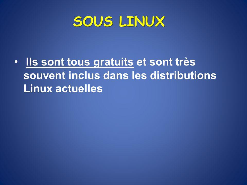 SOUS LINUX Ils sont tous gratuits et sont très souvent inclus dans les distributions Linux actuelles