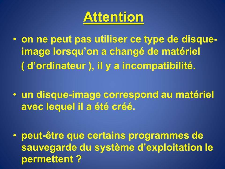 Attention on ne peut pas utiliser ce type de disque- image lorsquon a changé de matériel ( dordinateur ), il y a incompatibilité. un disque-image corr