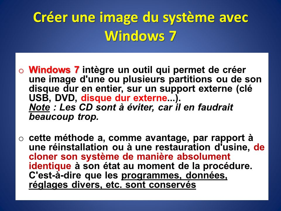 Créer une image du système avec Windows 7 o Windows 7 o Windows 7 intègre un outil qui permet de créer une image d'une ou plusieurs partitions ou de s