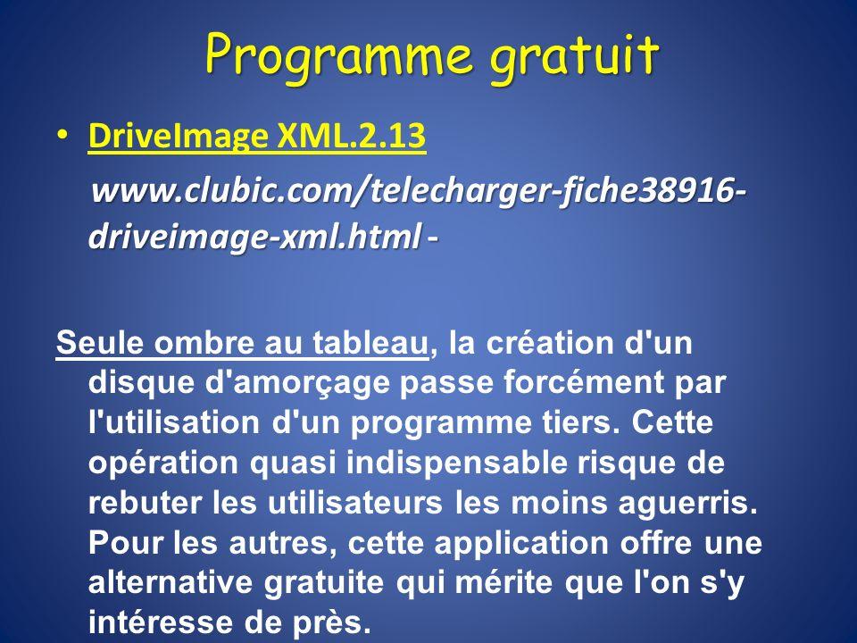 Programme gratuit DriveImage XML.2.13 www.clubic.com/telecharger-fiche38916- driveimage-xml.html - Seule ombre au tableau, la création d'un disque d'a