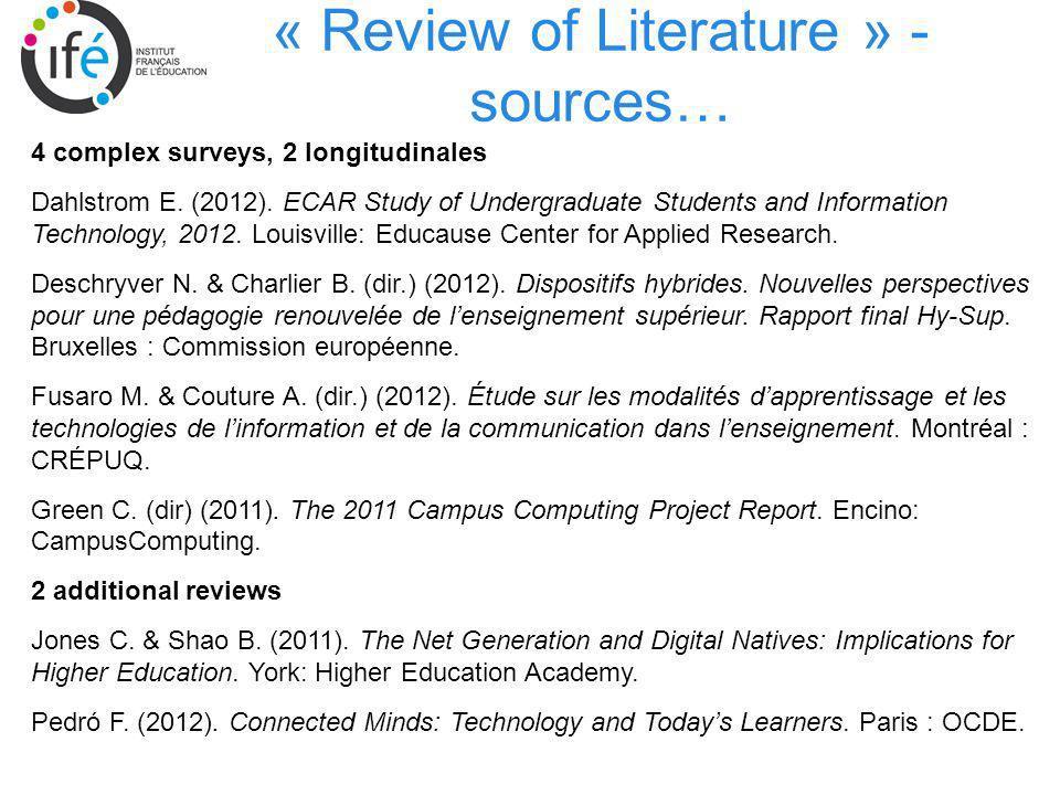 « Review of Literature » - sources… 4 complex surveys, 2 longitudinales Dahlstrom E. (2012). ECAR Study of Undergraduate Students and Information Tech