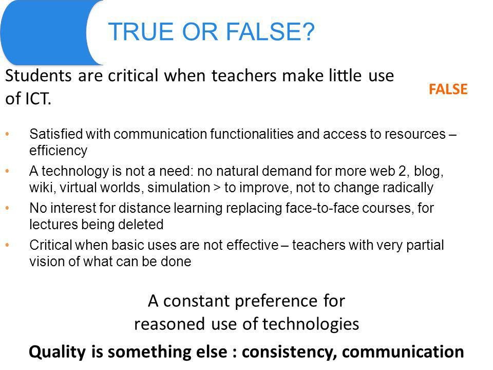TRUE OR FALSE. Students are critical when teachers make little use of ICT.