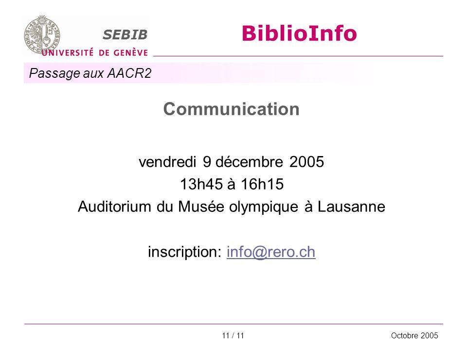 Passage aux AACR2 SEBIB BiblioInfo Octobre 200511 / 11 Communication vendredi 9 décembre 2005 13h45 à 16h15 Auditorium du Musée olympique à Lausanne i