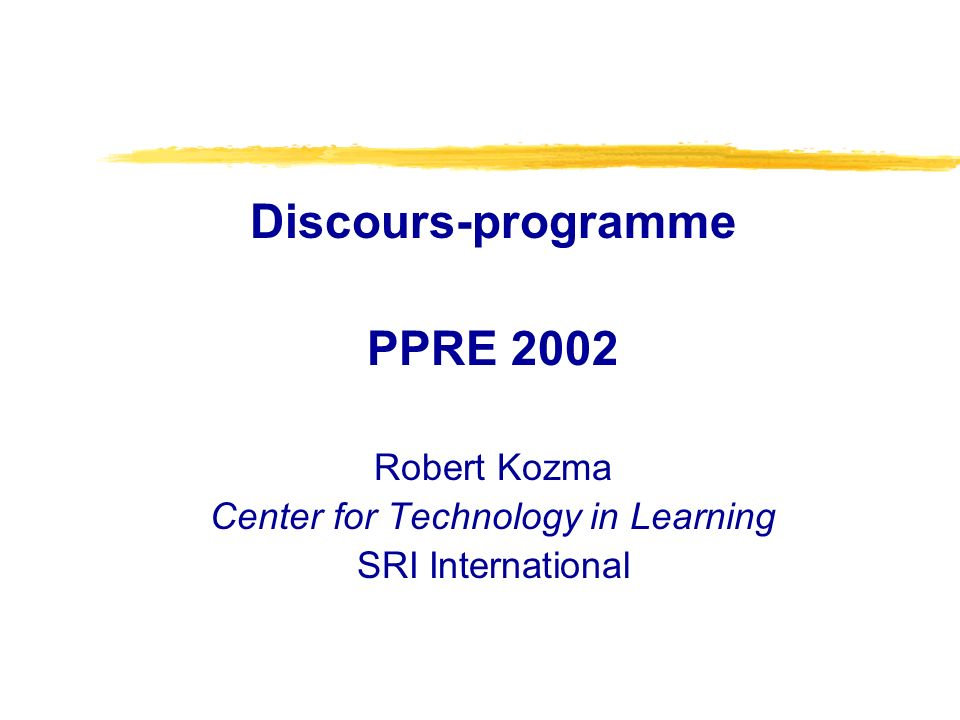 Discours-programme PPRE 2002 Robert Kozma Center for Technology in Learning SRI International