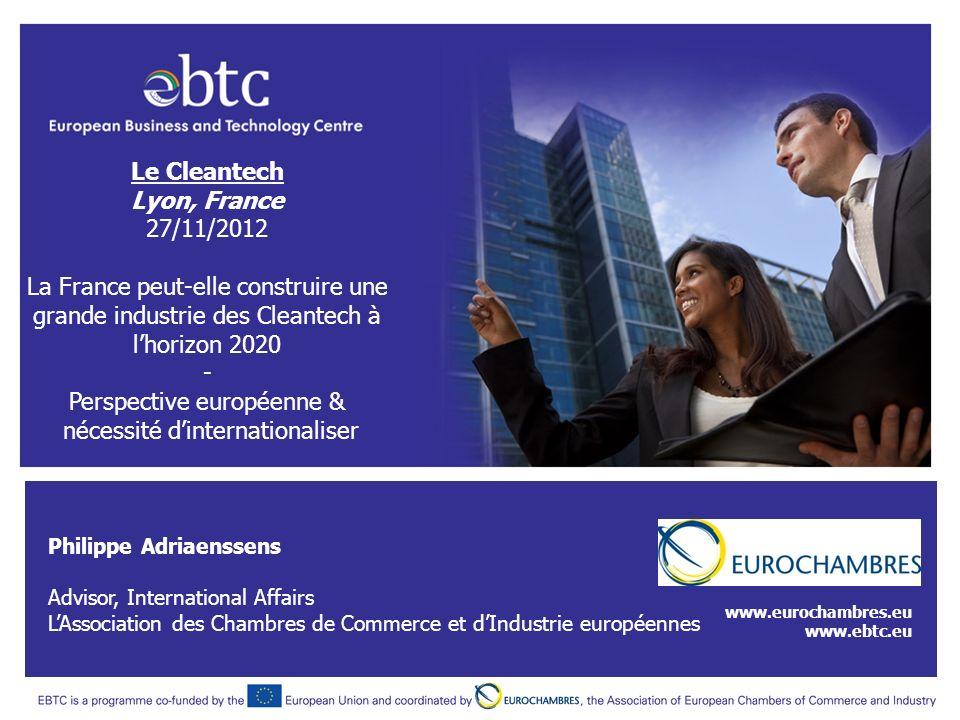 Philippe Adriaenssens Advisor, International Affairs LAssociation des Chambres de Commerce et dIndustrie européennes www.eurochambres.eu www.ebtc.eu L