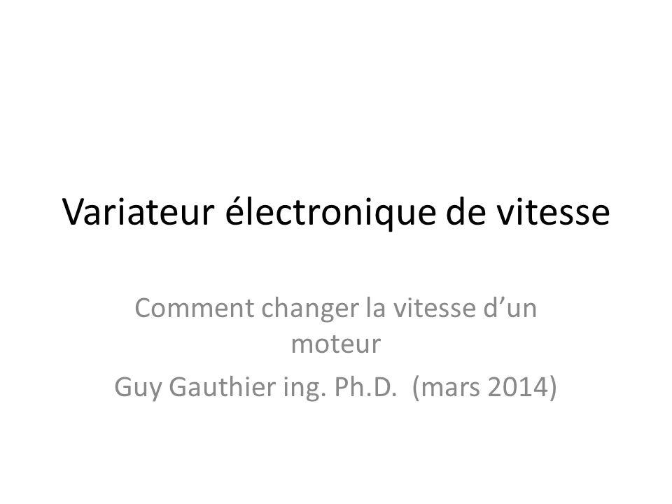 Variateur électronique de vitesse Comment changer la vitesse dun moteur Guy Gauthier ing. Ph.D. (mars 2014)