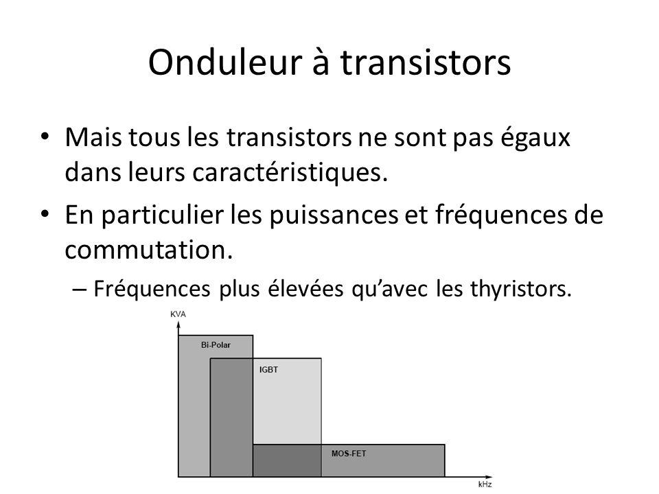 Onduleur à transistors Mais tous les transistors ne sont pas égaux dans leurs caractéristiques.