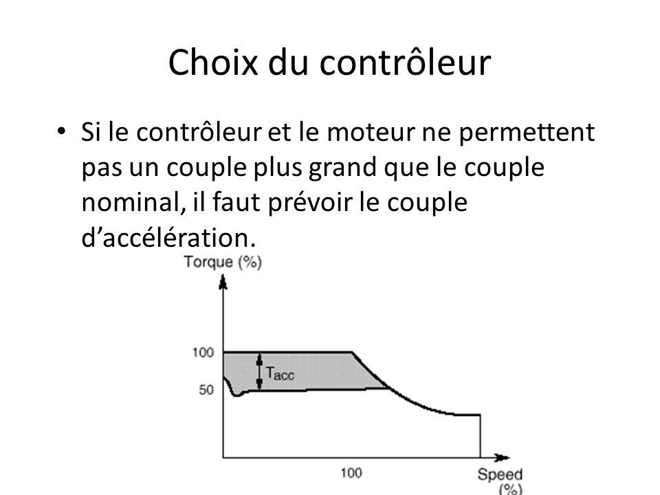 Choix du contrôleur Si le contrôleur et le moteur ne permettent pas un couple plus grand que le couple nominal, il faut prévoir le couple daccélération.