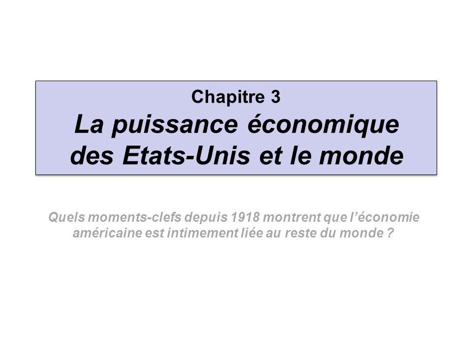 Chapitre 3 La puissance économique des Etats-Unis et le monde Quels moments-clefs depuis 1918 montrent que léconomie américaine est intimement liée au