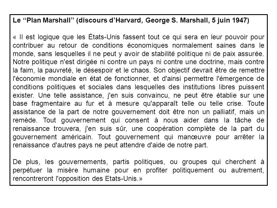Le Plan Marshall (discours dHarvard, George S. Marshall, 5 juin 1947) « Il est logique que les États-Unis fassent tout ce qui sera en leur pouvoir pou