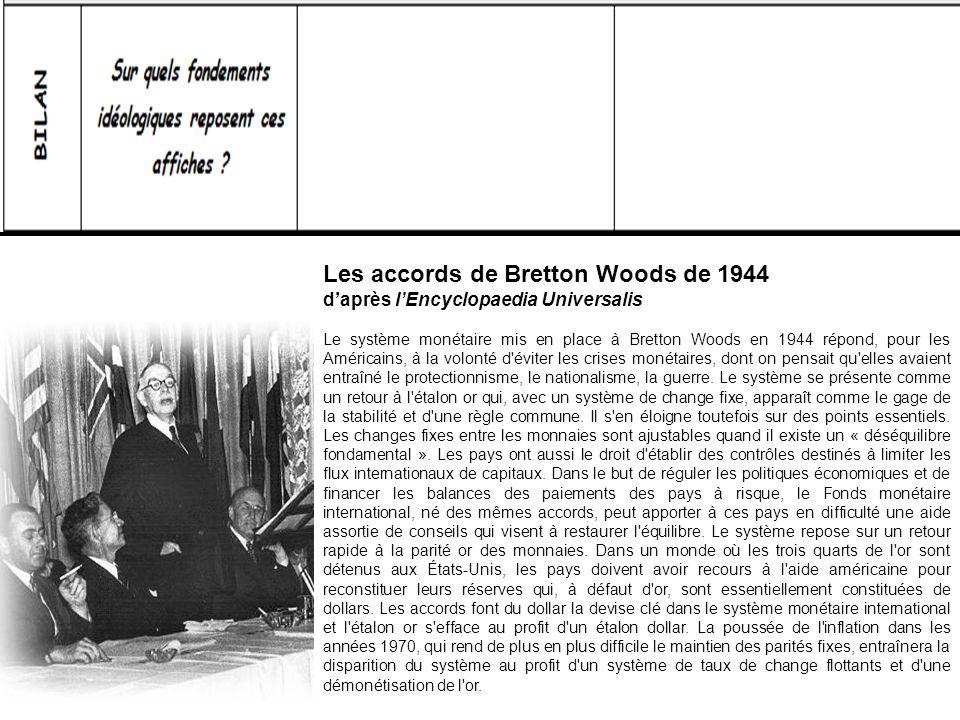 Les accords de Bretton Woods de 1944 daprès lEncyclopaedia Universalis Le système monétaire mis en place à Bretton Woods en 1944 répond, pour les Amér