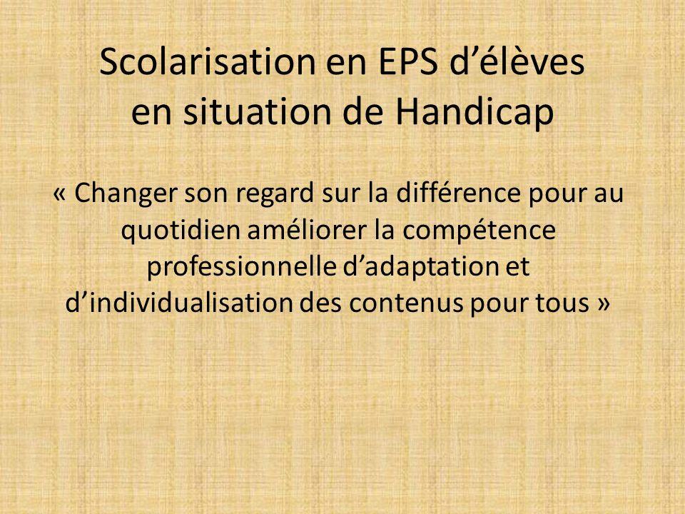 Scolarisation en EPS délèves en situation de Handicap « Changer son regard sur la différence pour au quotidien améliorer la compétence professionnelle dadaptation et dindividualisation des contenus pour tous »
