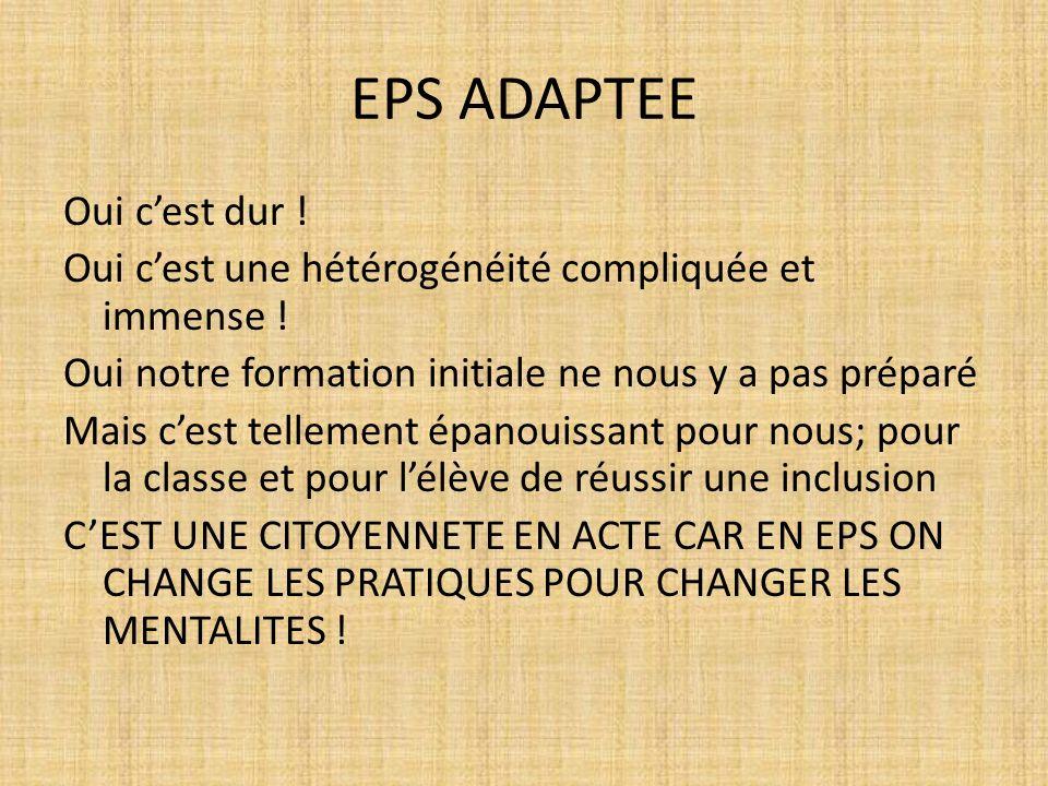 EPS ADAPTEE Oui cest dur . Oui cest une hétérogénéité compliquée et immense .