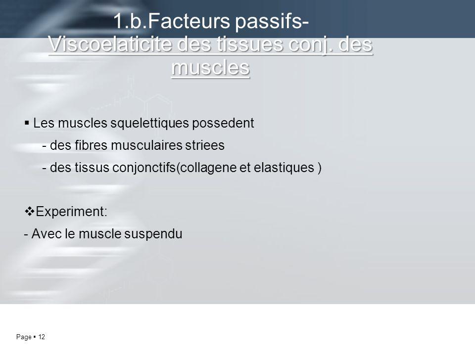 Page 12 Les muscles squelettiques possedent - des fibres musculaires striees - des tissus conjonctifs(collagene et elastiques ) Experiment: - Avec le