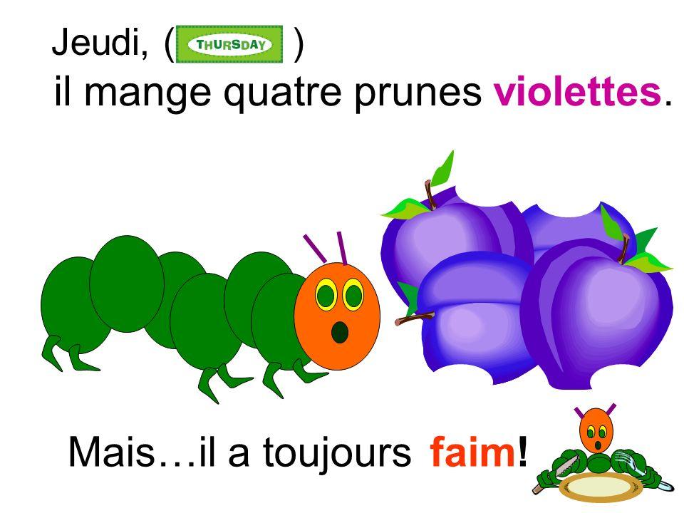 il mange trois oranges oranges. Mais…il a toujours Mercredi, ( ) faim!