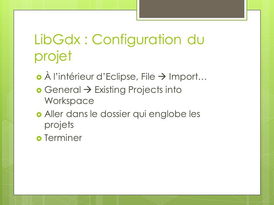 LibGdx : Configuration du projet À lintérieur dEclipse, File Import… General Existing Projects into Workspace Aller dans le dossier qui englobe les projets Terminer