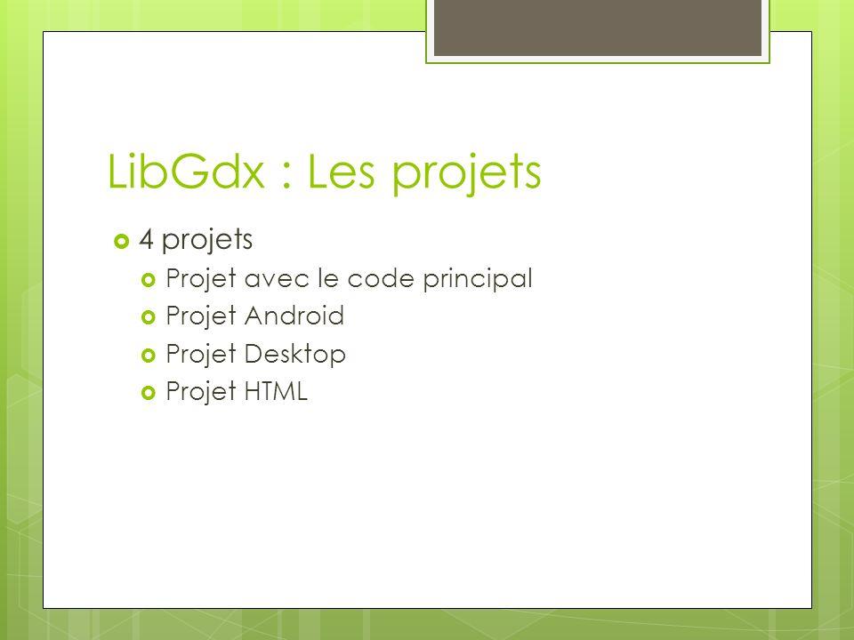 LibGdx : Les projets 4 projets Projet avec le code principal Projet Android Projet Desktop Projet HTML