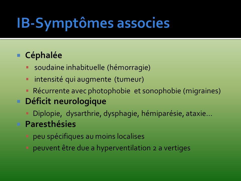 Céphalée soudaine inhabituelle (hémorragie) intensité qui augmente (tumeur) Récurrente avec photophobie et sonophobie (migraines) Déficit neurologique
