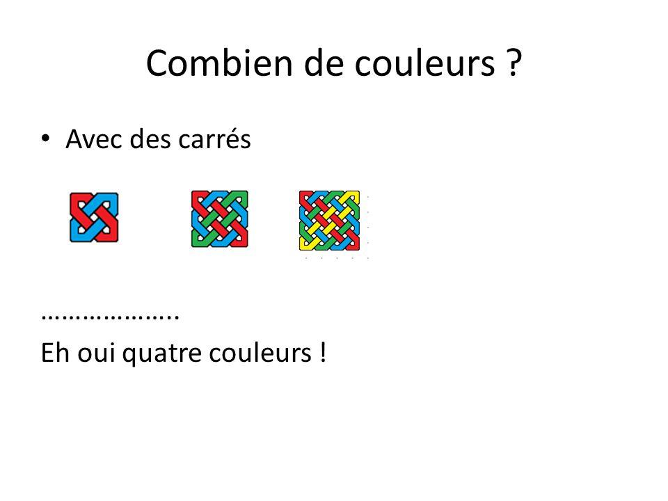 Combien de couleurs ? Avec des carrés ……………….. Eh oui quatre couleurs! 5x5…..