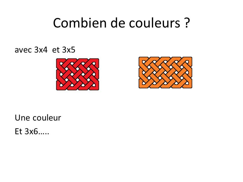 Combien de couleurs ? avec 3x4 et 3x5 Une couleur Et 3x6…..