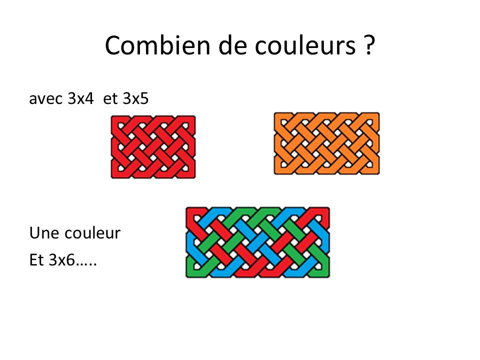 Combien de couleurs ? avec 3x4 et 3x5 Une couleur Et 3x6….. 3 couleurs!