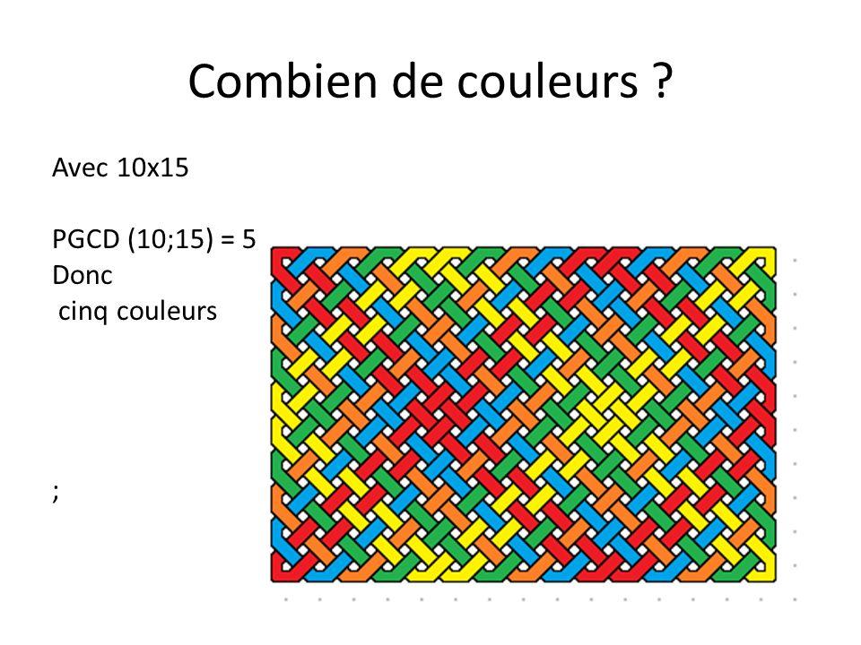 Combien de couleurs ? Avec 7x10 PGCD (7;10) = 1
