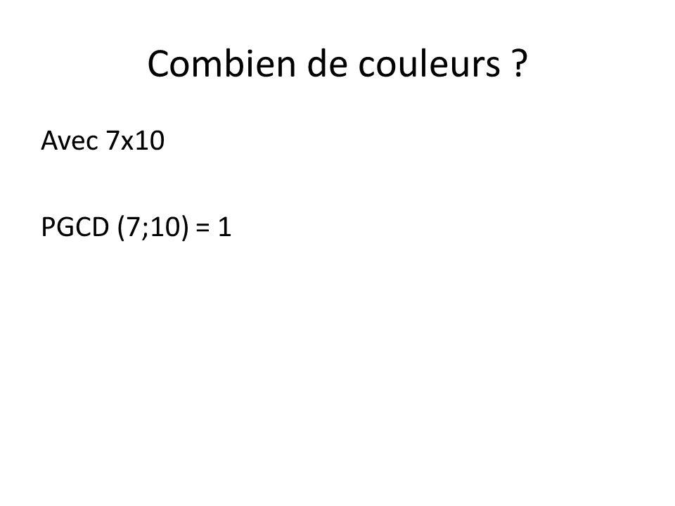 Combien de couleurs ? Avec 7x10 PGCD (7;10) = 1 Donc Une couleur