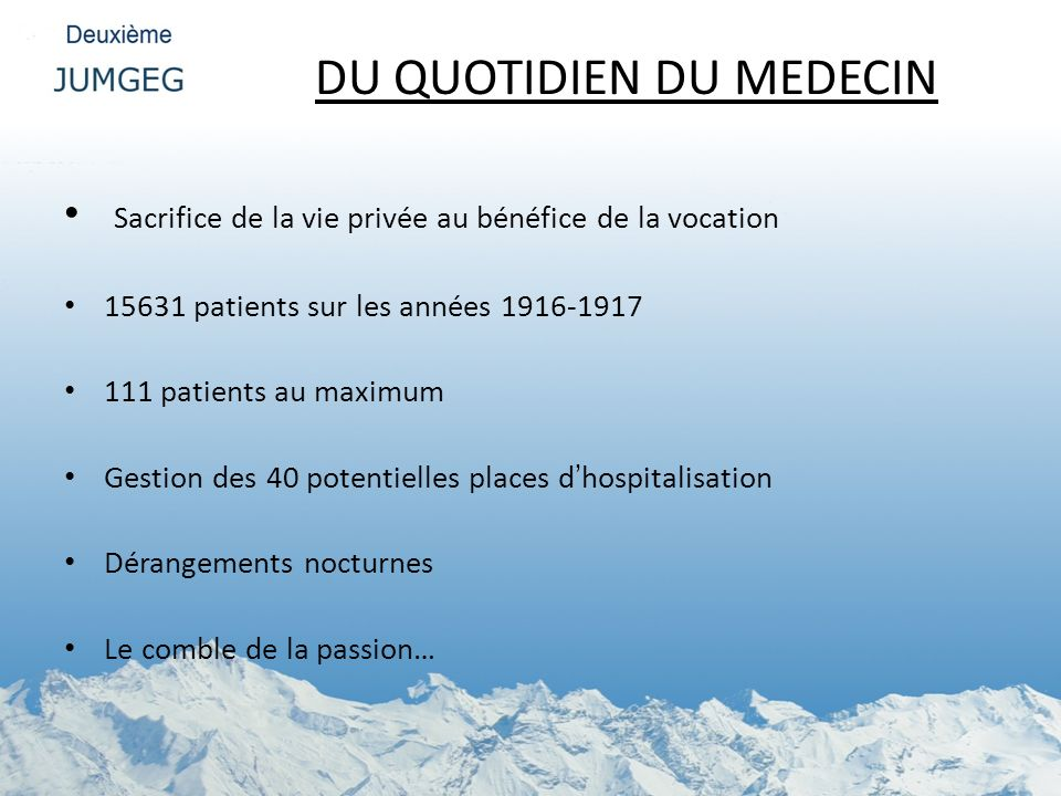 DU QUOTIDIEN DU MEDECIN Sacrifice de la vie privée au bénéfice de la vocation 15631 patients sur les années 1916-1917 111 patients au maximum Gestion
