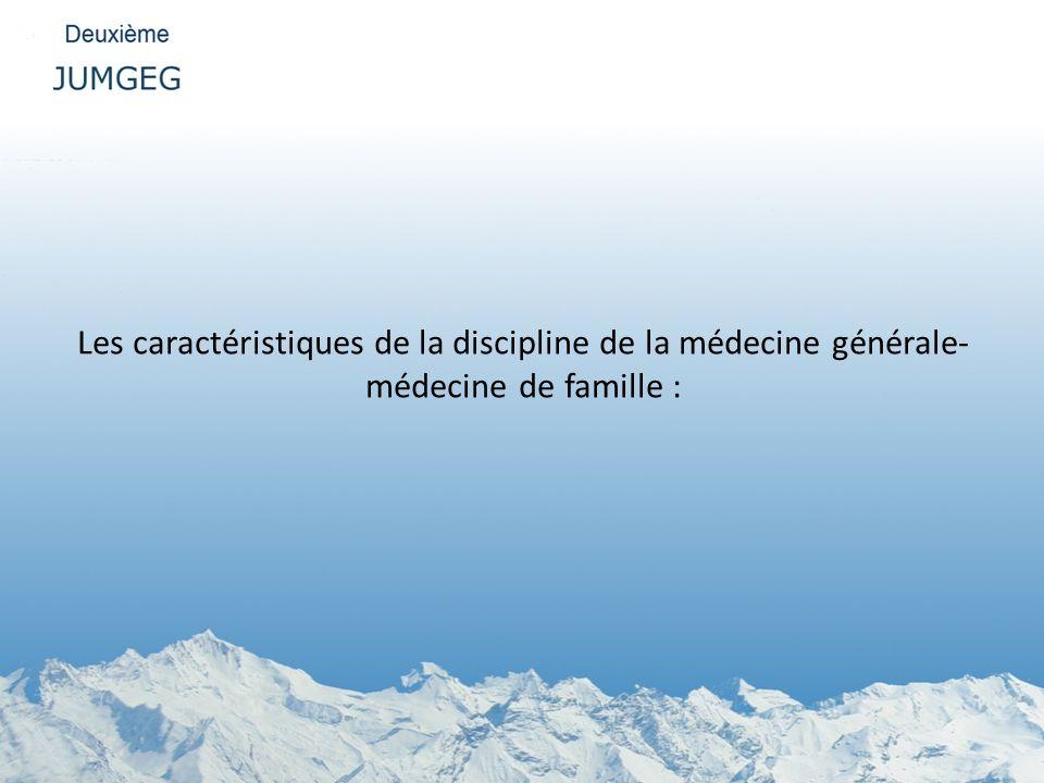 Les caractéristiques de la discipline de la médecine générale- médecine de famille :