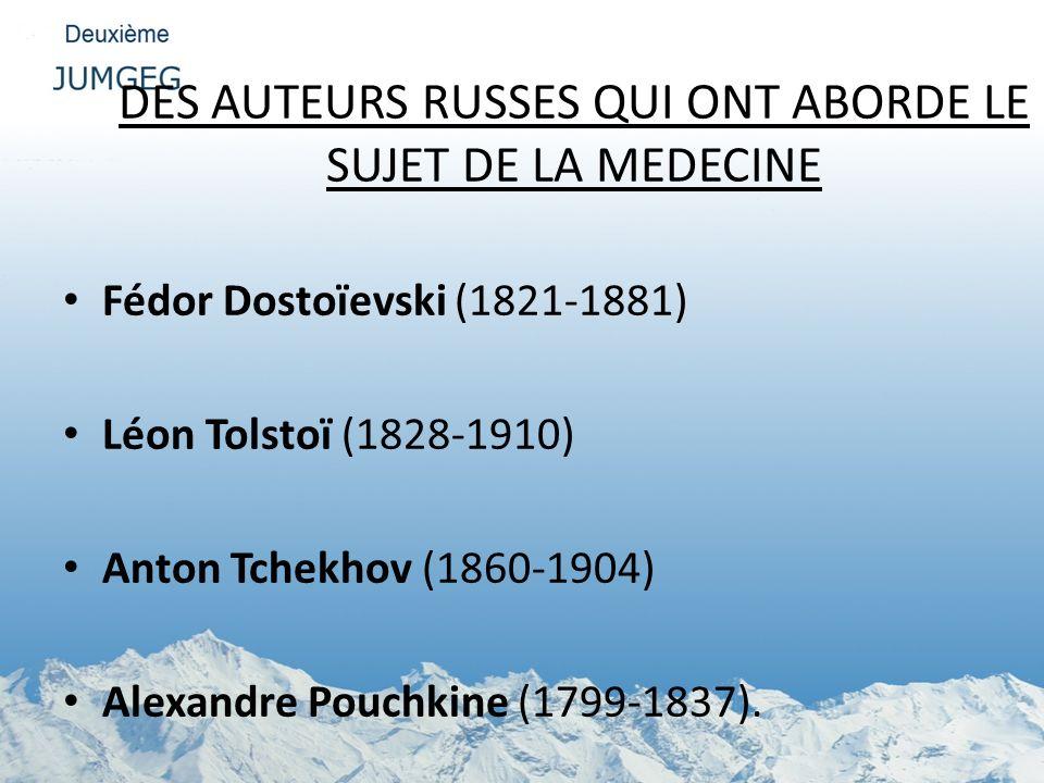 DES AUTEURS RUSSES QUI ONT ABORDE LE SUJET DE LA MEDECINE Fédor Dostoïevski (1821-1881) Léon Tolstoï (1828-1910) Anton Tchekhov (1860-1904) Alexandre