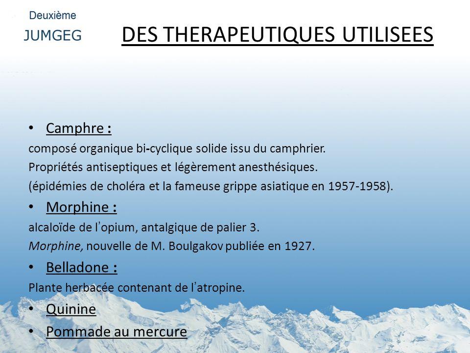DES THERAPEUTIQUES UTILISEES Camphre : composé organique bi-cyclique solide issu du camphrier. Propriétés antiseptiques et légèrement anesthésiques. (