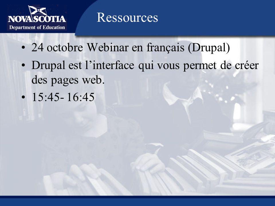 24 octobre Webinar en français (Drupal) Drupal est linterface qui vous permet de créer des pages web. 15:45- 16:45 Ressources