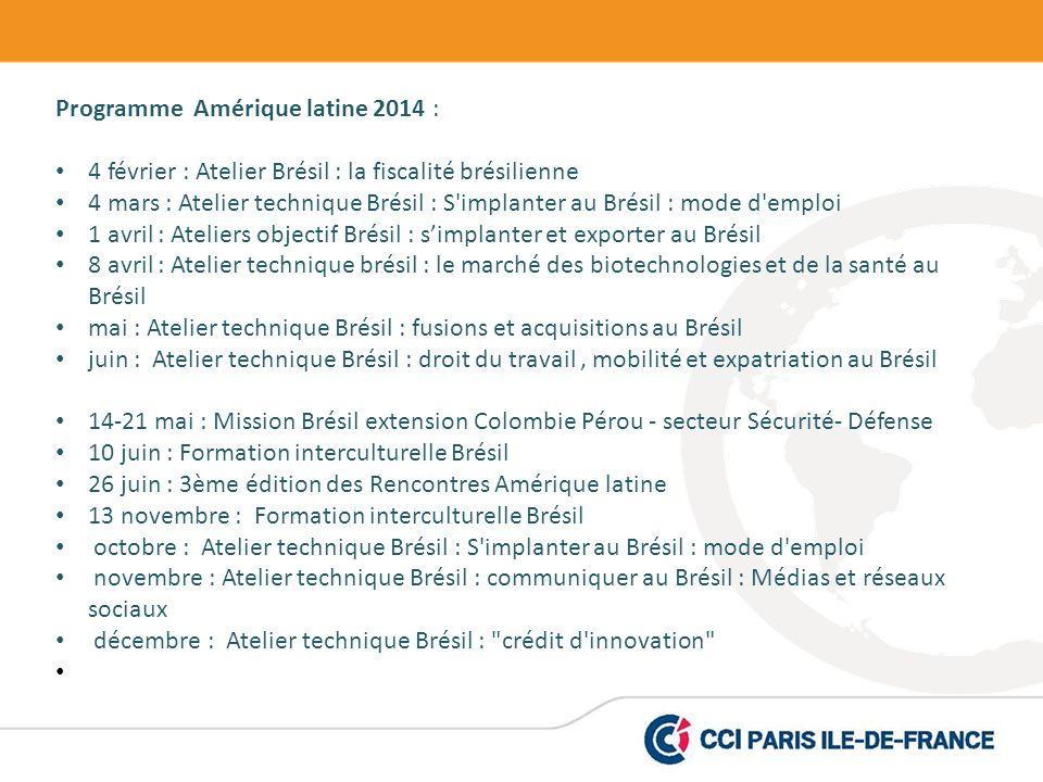 Programme Amérique latine 2014 : 4 février : Atelier Brésil : la fiscalité brésilienne 4 mars : Atelier technique Brésil : S'implanter au Brésil : mod