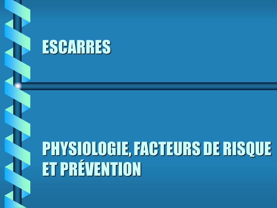 ESCARRES PHYSIOLOGIE, FACTEURS DE RISQUE ET PRÉVENTION