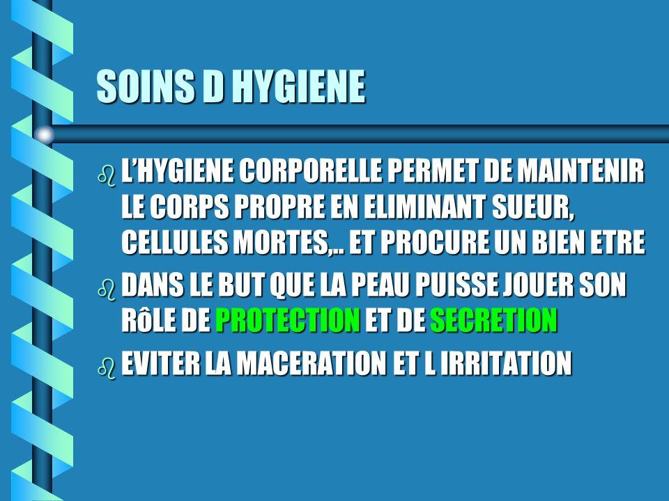 SOINS D HYGIENE b LHYGIENE CORPORELLE PERMET DE MAINTENIR LE CORPS PROPRE EN ELIMINANT SUEUR, CELLULES MORTES,..