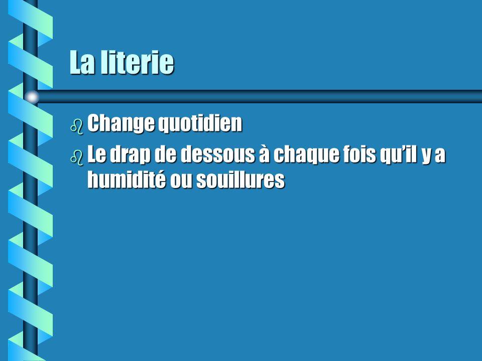 La literie b Change quotidien b Le drap de dessous à chaque fois quil y a humidité ou souillures