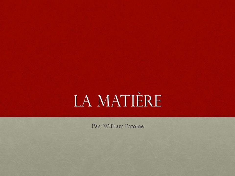 La matière Par: William Patoine