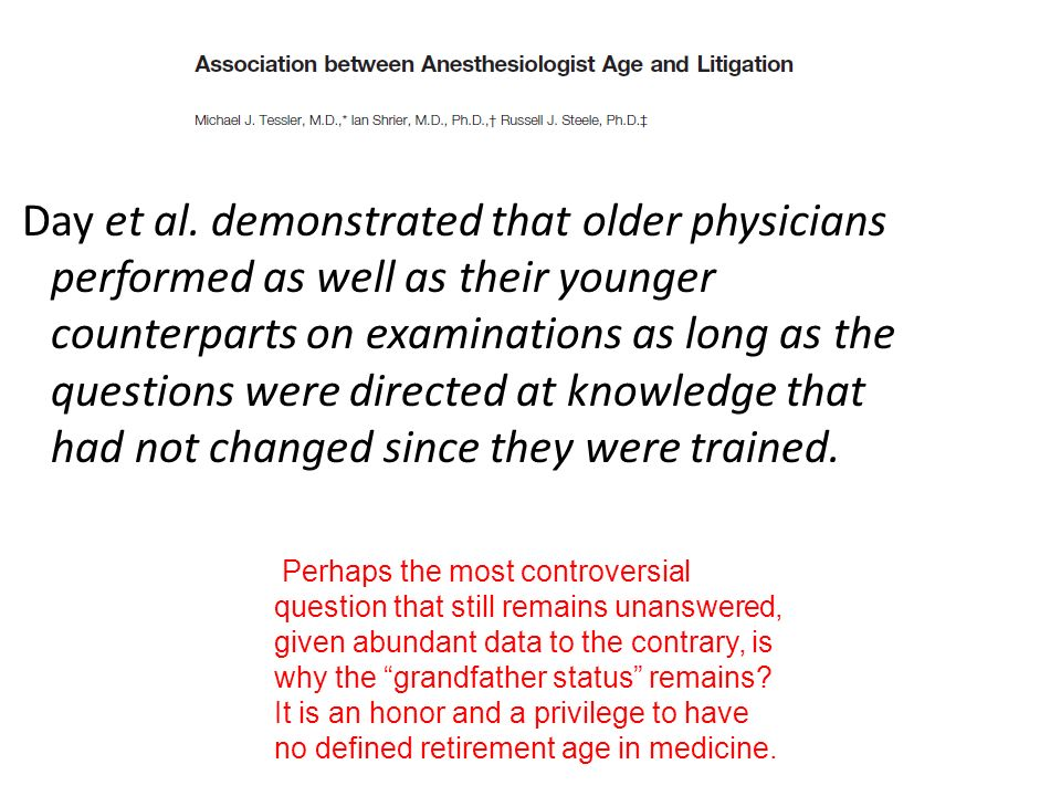 Day et al. demonstrated that older physicians performed as well as their younger counterparts on examinations as long as the questions were directed a