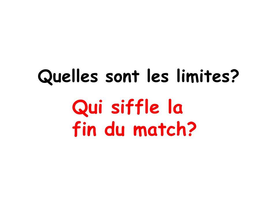 Quelles sont les limites? Qui siffle la fin du match?