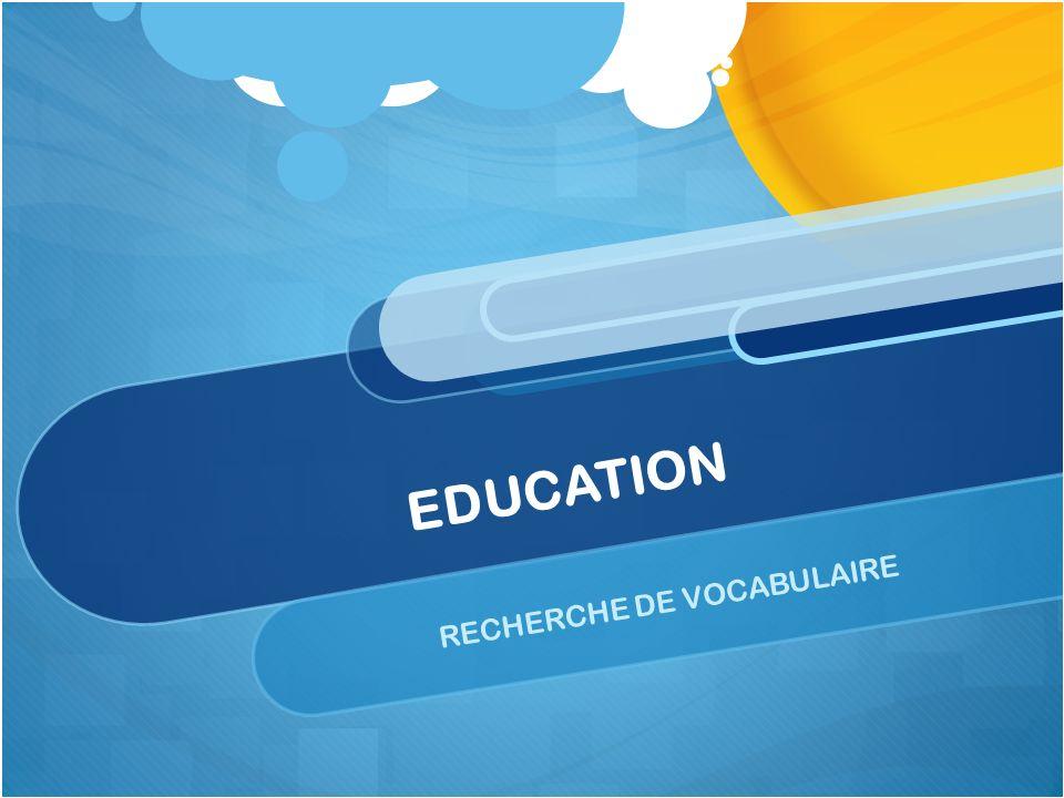 EDUCATION RECHERCHE DE VOCABULAIRE