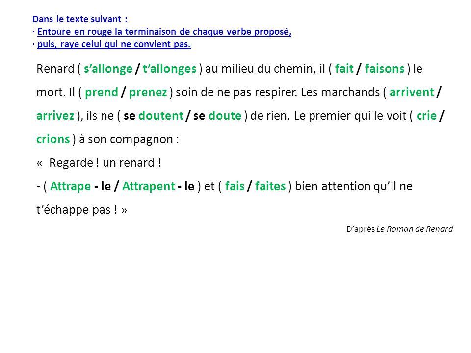 Dans le texte suivant : · Entoure en rouge la terminaison de chaque verbe proposé, · puis, raye celui qui ne convient pas. Renard ( sallonge / tallong