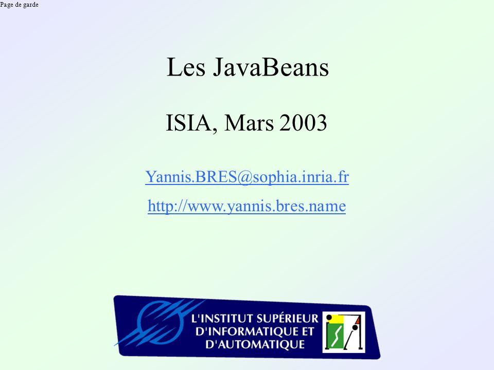 Page de garde Les JavaBeans ISIA, Mars 2003 Yannis.BRES@sophia.inria.fr http://www.yannis.bres.name