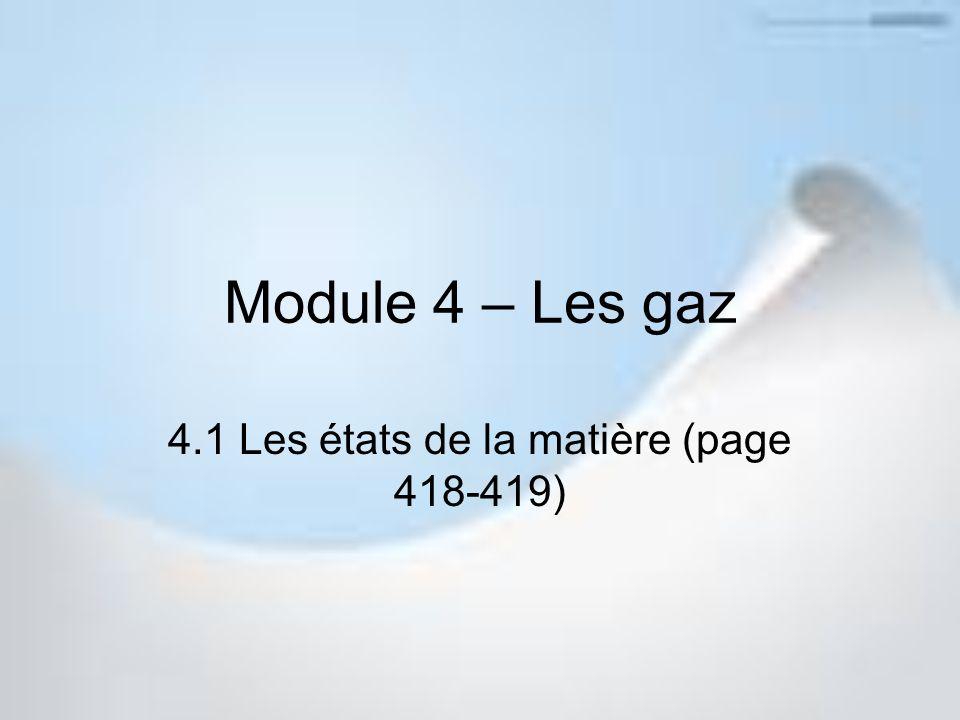 Module 4 – Les gaz 4.1 Les états de la matière (page 418-419)