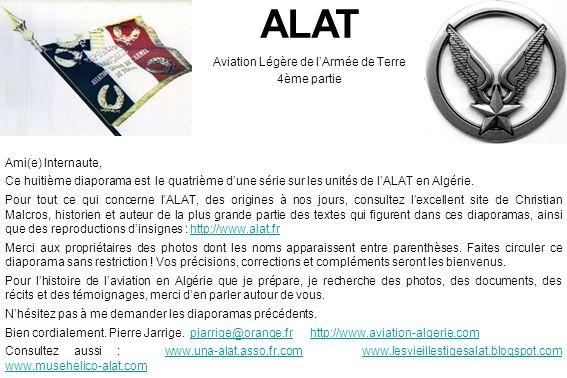 ALAT Aviation Légère de lArmée de Terre 4ème partie Ami(e) Internaute, Ce huitième diaporama est le quatrième dune série sur les unités de lALAT en Al