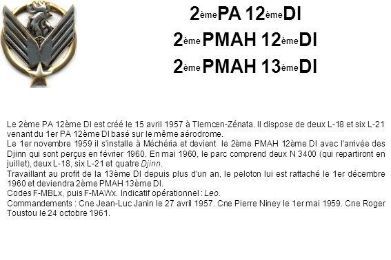 2 ème PA 12 ème DI 2 ème PMAH 12 ème DI 2 ème PMAH 13 ème DI Le 2ème PA 12ème DI est créé le 15 avril 1957 à Tlemcen-Zénata. Il dispose de deux L-18 e