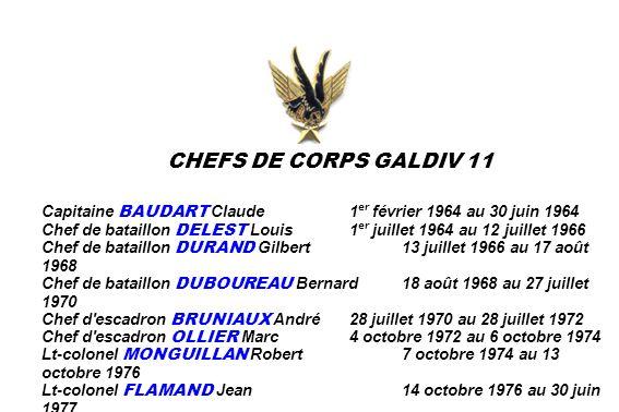 CHEFS DE CORPS GALDIV 11 Capitaine BAUDART Claude1 er février 1964 au 30 juin 1964 Chef de bataillon DELEST Louis1 er juillet 1964 au 12 juillet 1966