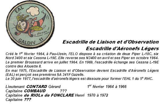 Escadrille de Liaison et d'Observation Escadrille d'Aéronefs Légers Créé le 1 er février 1964, à Pau-Uzein, l'ELO dispose à sa création de deux Piper