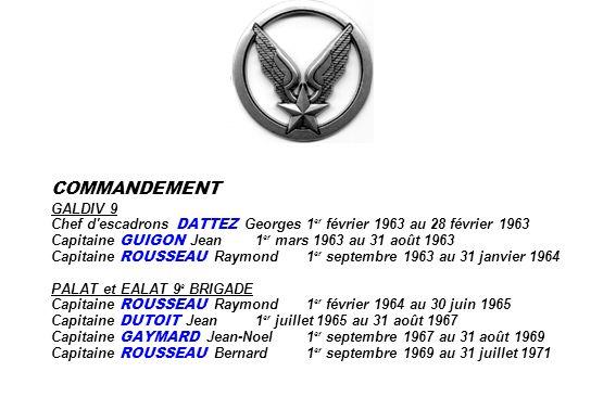 COMMANDEMENT GALDIV 9 Chef d'escadrons DATTEZ Georges1 er février 1963 au 28 février 1963 Capitaine GUIGON Jean1 er mars 1963 au 31 août 1963 Capitain